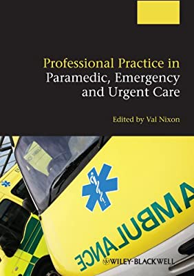 Professional Practice in Paramedic, Emergency and Urgent Care from Wiley–Blackwell