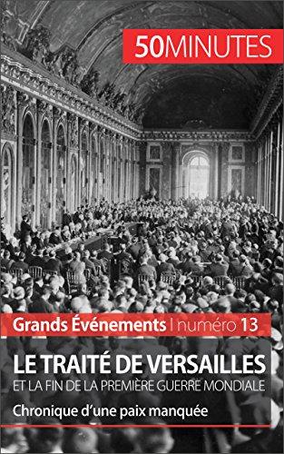 Le traité de Versailles et la fin de la Première Guerre mondiale: Chronique d'une paix manquée (Grands Événements t. 13) (French Edition)