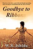 Goodbye to Ribbons: Based on a true story, a powerful and thought-provoking novel, set deep in rural Britain after the close of WWII (English Edition)