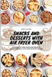Snacks and Desserts with Air Fryer Oven: 50 recipes to make snacks and desserts quickly and easily with your Air Fryer Machine