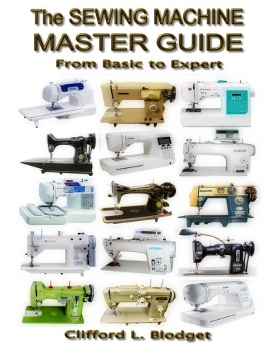 Compare Textbook Prices for The Sewing Machine Master Guide: From Basic to Expert 1.01 Edition ISBN 9780990022725 by Blodget, Clifford L