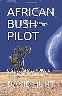 AFRICAN BUSH PILOT: O STILL, SMALL VOICE OF CALM! NIGHT MEDIVAC