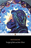 The Twilight of the Idols and the Anti-Christ: or How to Philosophize with a Hammer (Penguin Classics)