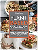 Plant Based Cookbook High Protein: 2 Books in 1 Step-by-Step Guide on How to Sculpt and Set the Long-Term Body You've Always Wanted