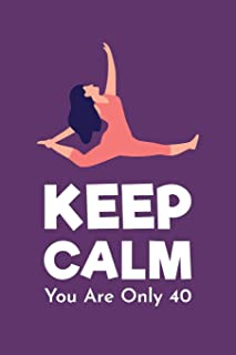 Keep Calm You Are Only 40: Gag Gift For 40th Birthday ; Funny Gift For 40 Year Old Woman & Man ; Purple Yoga 40th Birthday Book ; Turning Forty ... ; Funny Quotes Blank Birthday Journal
