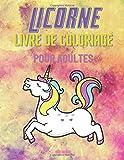 Livre de coloriage Licorne pour adultes: Un livre de coloriage pour adultes avec des animaux magiques et des scènes fantastiques pour se détendre