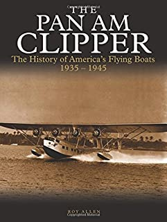 The Pan Am Clipper: The History of Pan American's Flying Boats 1935–1945