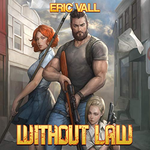 Without Law                   By:                                                                                                                                 Eric Vall                               Narrated by:                                                                                                                                 Christopher Boucher,                                                                                        Jessica Threet                      Length: 7 hrs and 22 mins     298 ratings     Overall 4.7