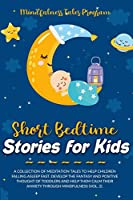 Short Bedtime Stories for Kids: A Collection of Meditation Tales to Help Children Falling Asleep Fast. Develop the Fantasy and Positive Thought of Toddlers and Help Them Calm Their Anxiety through Mindfulness (Vol. 2).