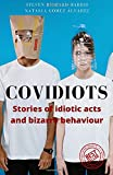 COVIDIOTS: Stories of idiotic acts and bizarre behaviour