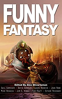 Funny Fantasy (Unidentified Funny Objects Annual Anthology Series of Humorous SF/F) by [Alex Shvartsman, Gail Carriger, Esther Friesner, David Gerrold, Laura Resnick, Mike Resnick, Jim C. Hines, Tim Pratt, Jean Rabe]