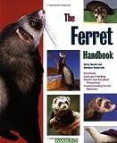 Ferret Handbook, The (Barron s Pet Handbooks)