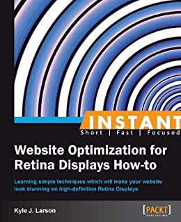 Instant Website Optimization for Retina Displays How-to by [Kyle J. Larson]