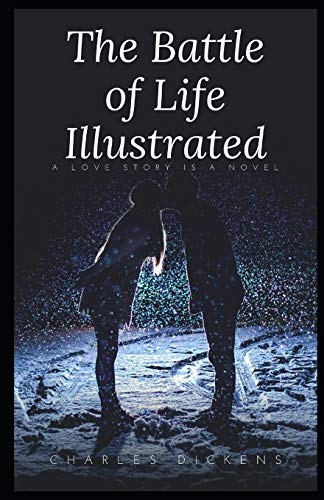 The Battle of Life Illustrated: by Charles Dickens