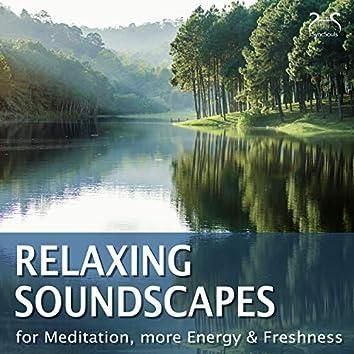 Relaxing Soundscapes - For Meditation, More Energy & Freshness