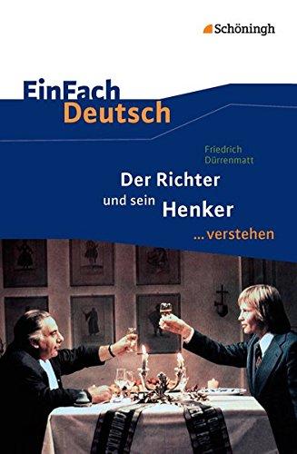 EinFach Deutsch ... verstehen: Friedrich Dürrenmatt: Der Richter und sein Henker: Interpretationshilfen / Friedrich Dürrenmatt: Der Richter und sein ... Deutsch ... verstehen: Interpretationshilfen)