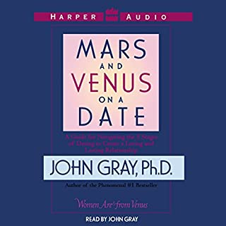 Mars and Venus on a Date                   Written by:                                                                                                                                 John Gray                               Narrated by:                                                                                                                                 John Gray                      Length: 2 hrs and 59 mins     4 ratings     Overall 5.0