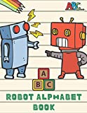 Robot Alphabet Book: 120 pages, Large size 8.5 x 11 inch (21.59 x 27.94 cm), Cool Coloring Robot Illustrations, Number Coloring, Cool Alphabet Coloring
