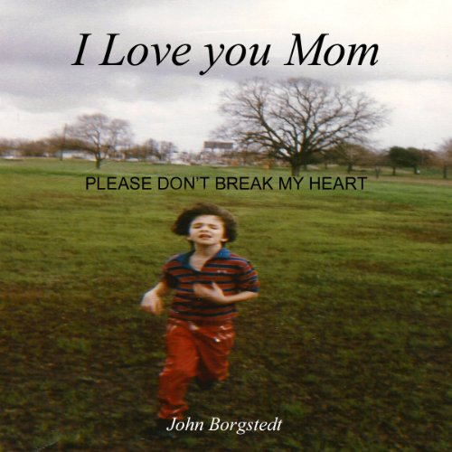 I Love you Mom: Please Don't Break My Heart audiobook cover art