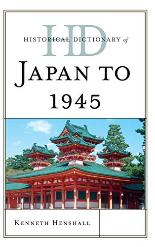 Historical Dictionary of Japan to 1945 (Historical Dictionaries of Ancient Civilizations and Historical Eras)