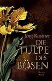 Jörg Kastner: Die Tulpe des Bösen