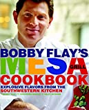Bobby Flay s Mesa Grill Cookbook: Explosive Flavors from the Southwestern Kitchen