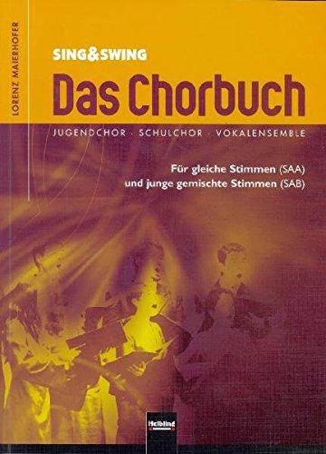 Sing & Swing - Das Chorbuch: Jugendchor - Schulchor - Vokalensemble. Für gleiche Stimmen (SAA) und junge gemischte Stimmen (SAB). Sbnr 1755
