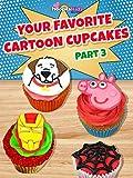 Your Favorite Cartoon Cupcakes - Part 3