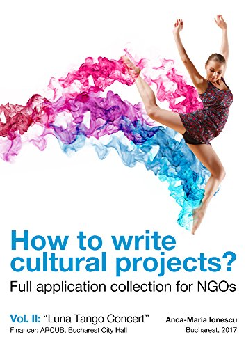 "How to write cultural projects? : Full Application Collection for NGOS Vol. II: ""Luna Tango Concert"" (2) (English Edition)"