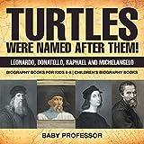 Turtles Were Named After Them! Leonardo, Donatello, Raphael and Michelangelo - Biography Books for Kids 6-8 | Children's Biography Books