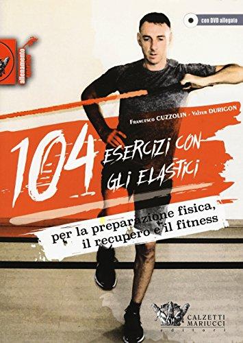 104 esercizi con gli elastici. Per la preparazione fisica, il recupero e il fitness. Con DVD