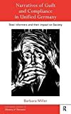 Narratives of Guilt and Compliance in Unified Germany: Stasi Informers and their Impact on Society (Routledge Studies in Memory and Narrative)