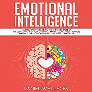Emotional Intelligence     Mastery of Modern Psychological Techniques to Speed Up the Development of Your Emotional Mind Faculties, Boost Your EQ, Master Social Skills and Achieve the Success You Want              By:                                                                                                                                 Daniel Wallaces                               Narrated by:                                                                                                                                 Joseph Baltz                      Length: 3 hrs and 3 mins     34 ratings     Overall 5.0