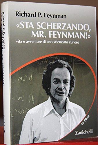 Sta scherzando Mr. Feynman! Vita e avventure di uno scienziato curioso