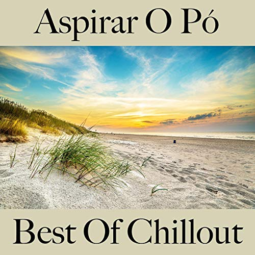 Aspirar o Pó: Best Of Chillout