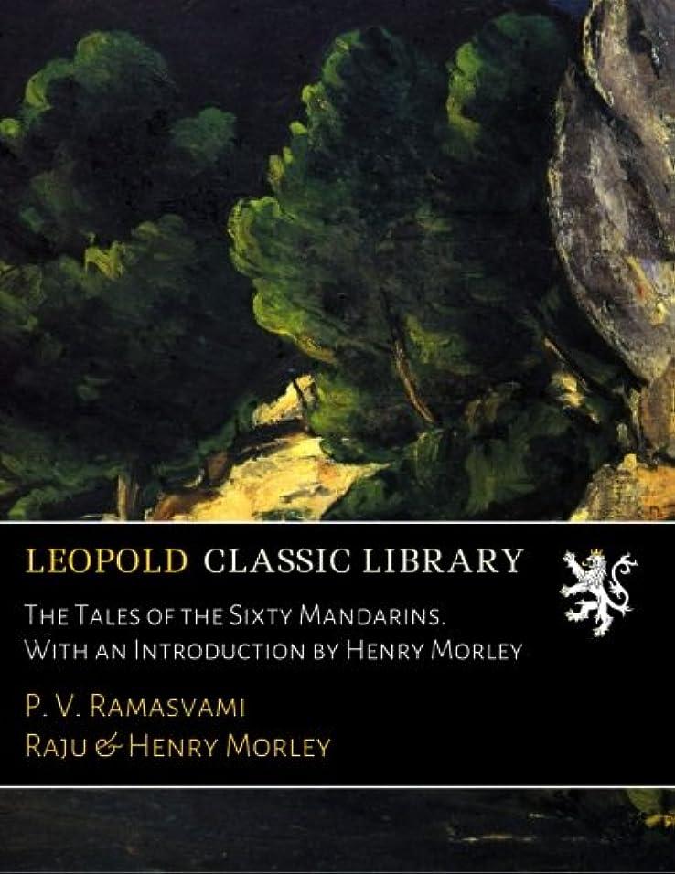 逃れる見積り穿孔するThe Tales of the Sixty Mandarins. With an Introduction by Henry Morley