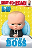 How to Be a Boss (The Boss Baby, Ready-to-Read, Level 1)