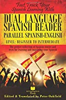 Dual Language Spanish Reader, Parallel Spanish-English, Level: Beginner to Intermediate: The Perfect Collection of Spanish Stories and texts for Learning and Improving your Spanish