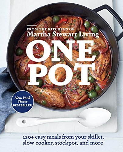 One Pot: 120+ Easy Meals from Your Skillet, Slow Cooker, Stockpot, and More: A Cookbook