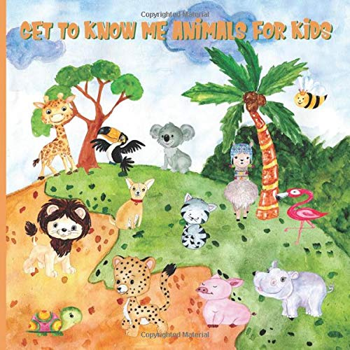 Get To Know Me Animals For Kids: Pre K Preschool and Kindergarten Cute Animals Picture and Name Learning Book - For School and Home Education (Adorable Animals Book For Children)