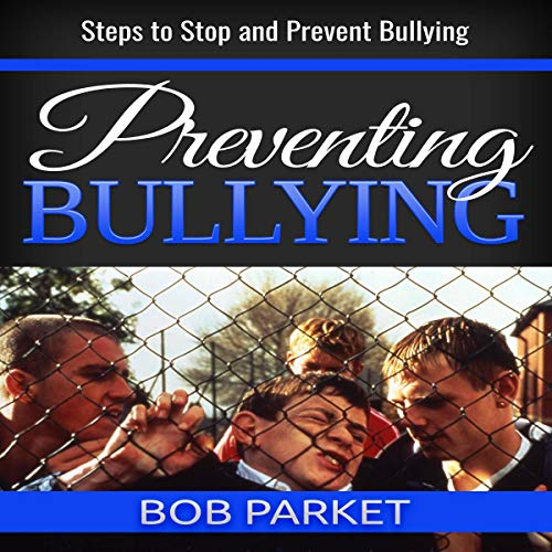 Preventing Bullying: Steps to Stop and Prevent Bullying audiobook cover art