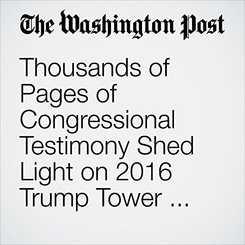 Thousands of Pages of Congressional Testimony Shed Light on 2016 Trump Tower Meeting copertina