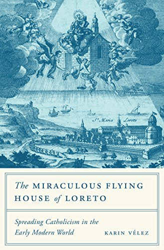 The Miraculous Flying House of Loreto: Spreading Catholicism in the Early Modern World (English Edition)