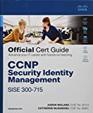 CCNP Security Identity Management SISE 300-715 Official Cert Guide: Implementing and Configuring Cisco Identity Services Engine
