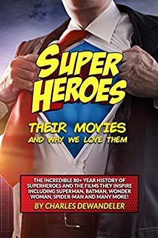 Superheroes, Their Movies, and Why We Love Them (English Edition) de [Charles Dewandeler]