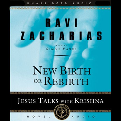 New Birth or Rebirth     Jesus Talks with Krishna              By:                                                                                                                                 Ravi Zacharias                               Narrated by:                                                                                                                                 Simon Vance                      Length: 2 hrs and 5 mins     5 ratings     Overall 3.6