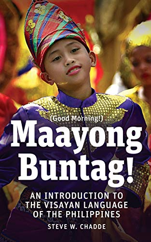 Compare Textbook Prices for Maayong Buntag!: An Introduction to the Visayan Language of the Philippines Illustrated Edition ISBN 9781951682002 by Chadde, Steve W.