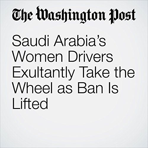Saudi Arabia's Women Drivers Exultantly Take the Wheel as Ban Is Lifted copertina