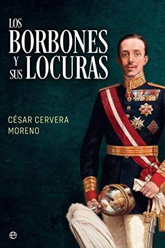 Los Borbones y sus locuras (Historia)