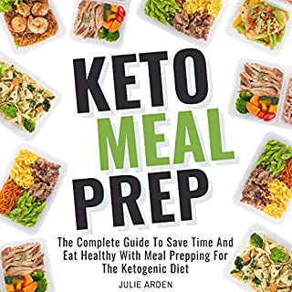 Keto Meal Prep: The Complete Guide to Save Time and Eat Healthy with Meal Prepping for the Ketogenic Diet cover art
